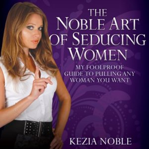 The Noble Art of Seducing Women Audiobook By Kezia Noble cover art