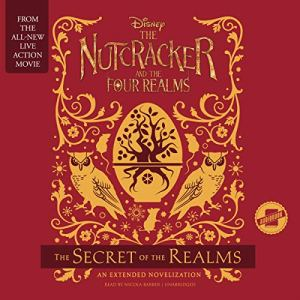 The Nutcracker and the Four Realms: The Secret of the Realms Audiobook By Disney Book Group, Meredith Rusu cover art