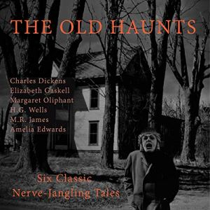 The Old Haunts Audiobook By Charles Dickens, Elizabeth Gaskell, H.G. Wells, Amelia Edwards, M.R James, Margaret Oliphant cover art