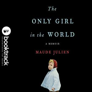 The Only Girl in the World (Booktrack Edition) Audiobook By Maude Julien cover art