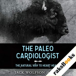 The Paleo Cardiologist Audiobook By Jack Wolfson cover art