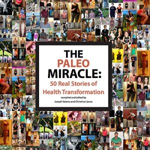 The Paleo Miracle: 50 Real Stories of Health Transformation Audiobook By Joseph Salama cover art