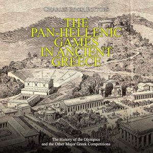 The Pan-Hellenic Games in Ancient Greece Audiobook By Charles River Editors cover art