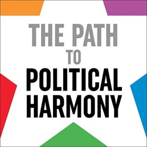The Path to Political Harmony: Our Political Future Is Better Than You Think Audiobook By Rick Raddatz cover art