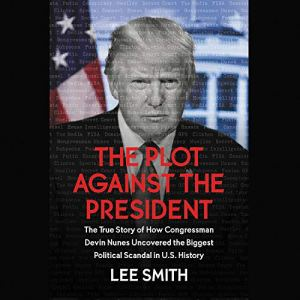 The Plot Against the President Audiobook By Lee Smith cover art