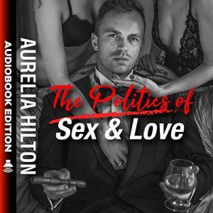 The Politics of Sex & Love Audiobook By Aurelia Hilton cover art