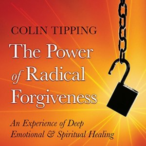 The Power of Radical Forgiveness Audiobook By Colin Tipping cover art