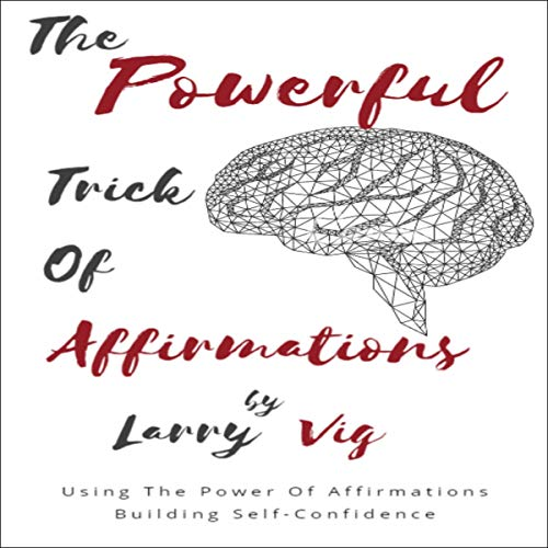 The Powerful Trick of Affirmations Audiobook By Larry Vig cover art