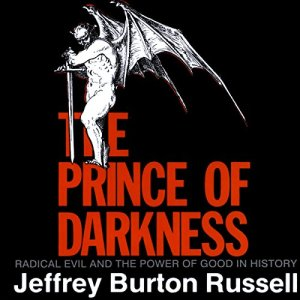 The Prince of Darkness: Radical Evil and the Power of Good in History Audiobook By Jeffrey Burton Russell cover art