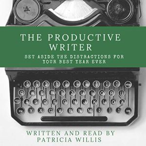 The Productive Writer: Set Aside the Distractions for Your Best Year Ever Audiobook By Patricia Willis cover art