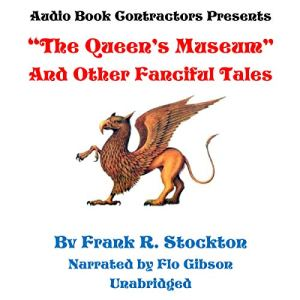 """""""The Queen's Museum"""" and Other Fanciful Tales Audiobook By Frank R. Stockton cover art"""