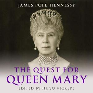 The Quest for Queen Mary Audiobook By James Pope-Hennessy, Hugo Vickers - editor cover art