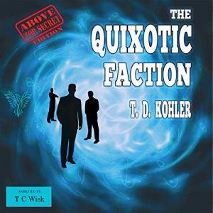 The Quixotic Faction: Above Top Secret Edition Audiobook By T. D. Kohler cover art