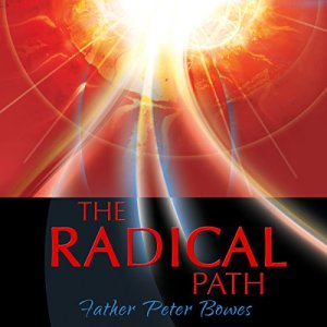The Radical Path Audiobook By Father Peter Bowes cover art