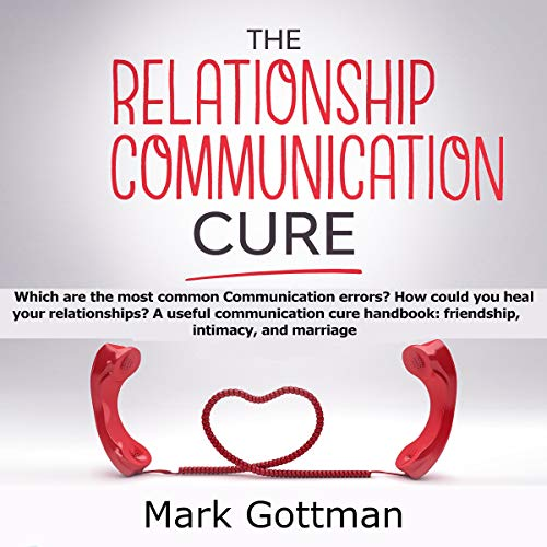 The Relationship Communication Cure Audiobook By Mark Gottman cover art