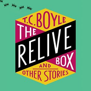 The Relive Box and Other Stories Audiobook By T. C. Boyle cover art