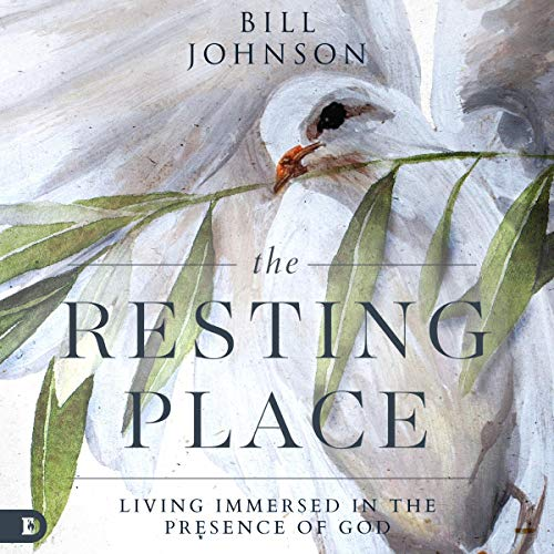 The Resting Place: Living Immersed in the Presence of God Audiobook By Bill Johnson cover art