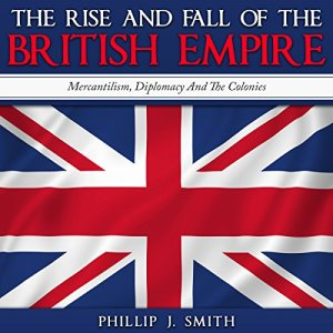 The Rise and Fall of the British Empire Audiobook By Phillip J. Smith cover art