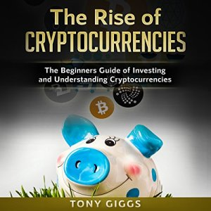 The Rise of Cryptocurrencies Audiobook By Tony Giggs cover art