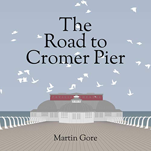 The Road to Cromer Pier Audiobook By Martin Gore cover art