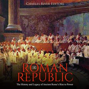 The Roman Republic Audiobook By Charles River Editors cover art