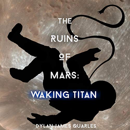 The Ruins of Mars: Waking Titan Audiobook By Dylan James Quarles cover art