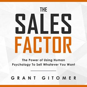 The Sales Factor: The Power of Using Human Psychology to Sell Whatever You Want Audiobook By Grant Gitomer cover art