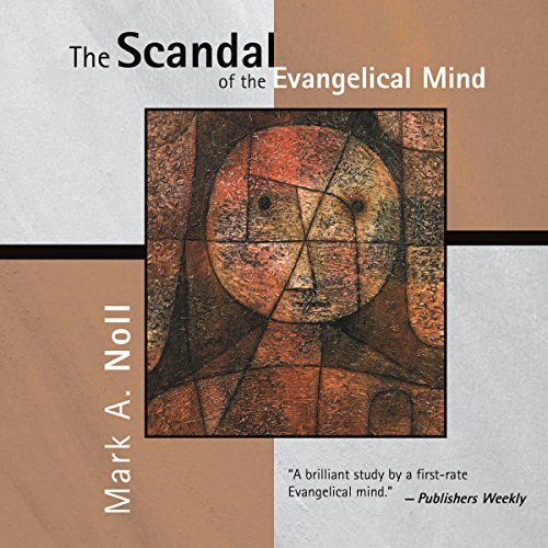 The Scandal of the Evangelical Mind Audiobook By Mark A. Noll cover art