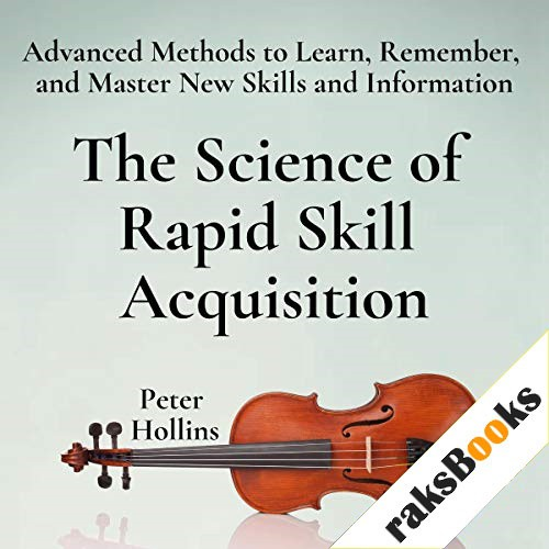 The Science of Rapid Skill Acquisition (Second Edition) Audiobook By Peter Hollins cover art