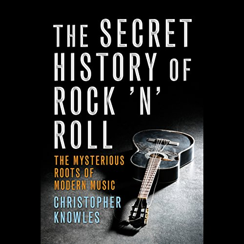 The Secret History of Rock 'n' Roll Audiobook By Christopher Knowles cover art