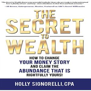 The Secret to Wealth Audiobook By Holly Signorelli CPA cover art