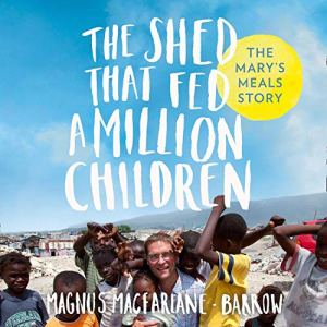 The Shed That Fed a Million Children Audiobook By Magnus MacFarlane-Barrow cover art