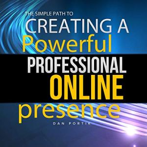 The Simple Path to Creating a Powerful, Professional Online Presence Audiobook By Dan Portik cover art
