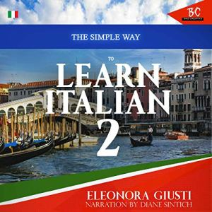 The Simple Way to Learn Italian 2 Audiobook By Eleonora Giusti cover art