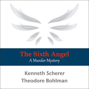 The Sixth Angel Audiobook By Kenneth Scherer, Theodore Bohlman cover art