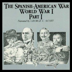 The Spanish-American War-World War I, Part 1 Audiobook By Ralph Raico cover art