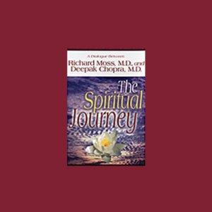 The Spiritual Journey Audiobook By Richard Moss M.D., Deepak Chopra M.D. cover art