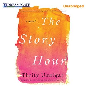 The Story Hour Audiobook By Thrity Umrigar cover art