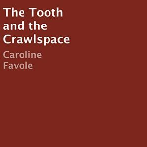 The Tooth and the Crawlspace Audiobook By Caroline Favole cover art