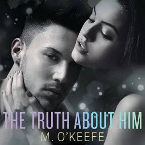 The Truth About Him Audiobook By M. O'Keefe cover art