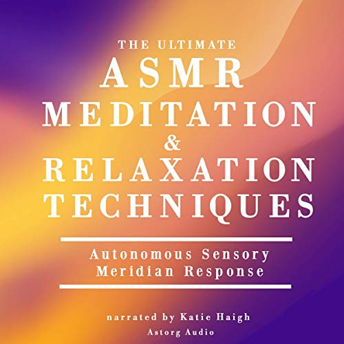 The ultimate ASMR meditation and relaxation techniques Audiobook By James Gardner cover art