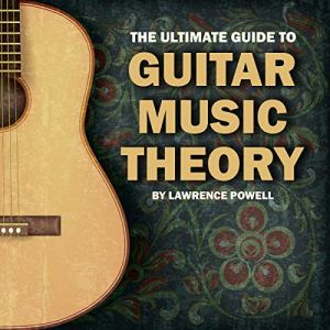 The Ultimate Guide to Guitar Music Theory Audiobook By Lawrence Powell cover art