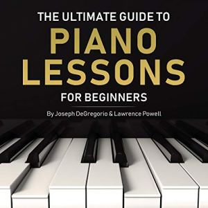 The Ultimate Guide to Piano Lessons for Beginners Audiobook By Joseph DeGregorio, Lawrence Powell cover art