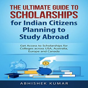 The Ultimate Guide to Scholarships for Indian Citizens Planning to Study Abroad Audiobook By Abhishek Kumar cover art