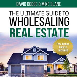 The Ultimate Guide to Wholesaling Real Estate: Learn How to Buy Properties at a Discount Audiobook By David Dodge, Mike Slane cover art