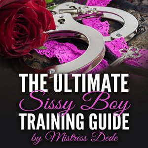 The Ultimate Sissy Boy Training Guide by Mistress Dede Audiobook By Mistress Dede cover art