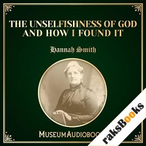 The Unselfishness of God and How I Discovered It Audiobook By Hannah Whithall Smith cover art