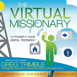 The Virtual Missionary: The Power of Your Digital Testimony Audiobook By Greg Trimble cover art