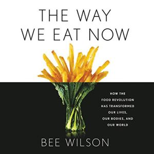 The Way We Eat Now Audiobook By Bee Wilson cover art