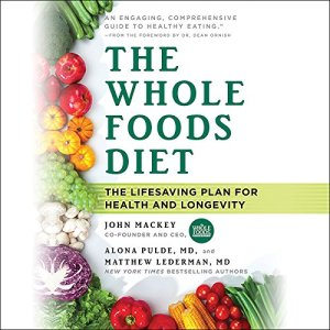 The Whole Foods Diet Audiobook By John Mackey, Alona Pulde, Matthew Lederman cover art